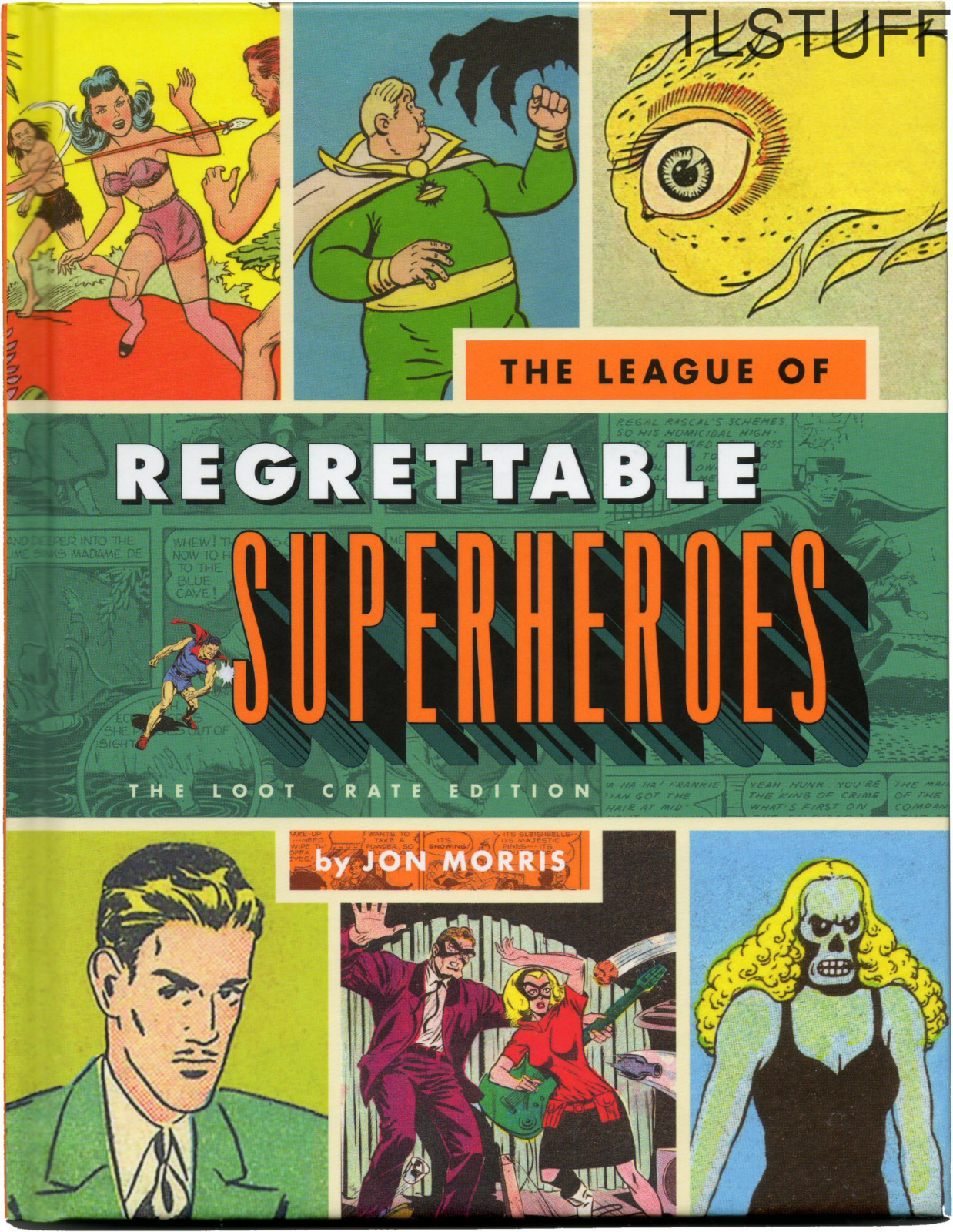 The League of Regrettable Superheroes by Jon Morri