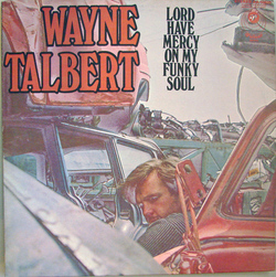 Wayne Talbert - Lord Have Mercy On My Funky Soul